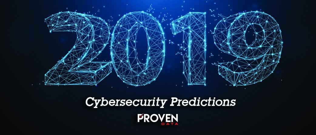 Proven Data's 2019 Cybersecurity Predictions