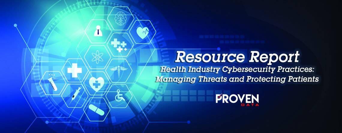 Health Industry Cybersecurity Practices: Managing Threats and Protecting Patients
