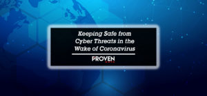 Keep Safe From Cyber Threats in the Wake of Coronavirus