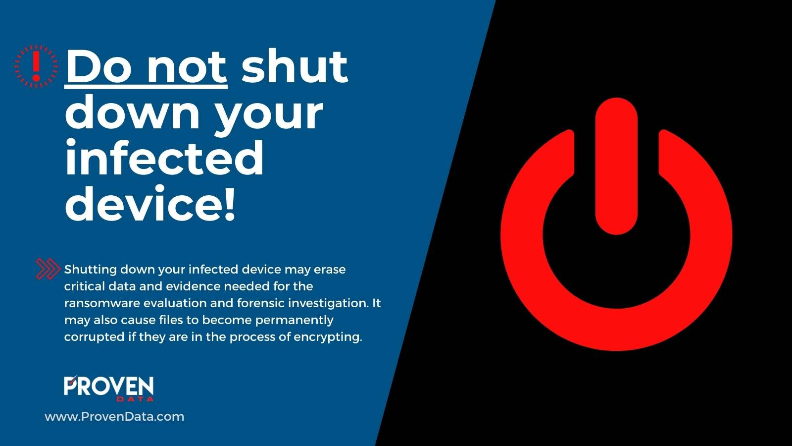 Do Not Shut Down Your Infected Device
